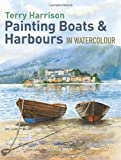Painting Boats and Harbours in Watercolour, Terry Harrison, 184448954X