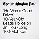 'He Was a Good Driver': 10-Year-Old Leads Police on an Hour-Long, 100-Mph Car Chase | Kyle Swenson