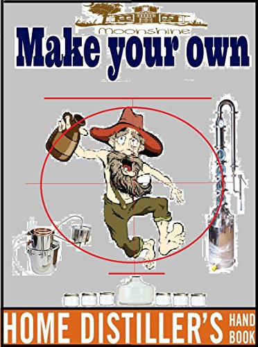 Home Distiller`s Handbook: Make your own moonshine, vodka, bourbone and much more things! by Jacob Still