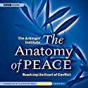 The Anatomy of Peace: Resolving the Heart of Conflict Audiobook by Arbinger Institute Narrated by Oliver Wyman
