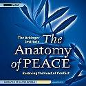 The Anatomy of Peace: Resolving the Heart of Conflict Hörbuch von Arbinger Institute Gesprochen von: Oliver Wyman