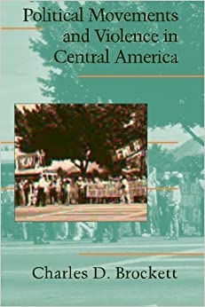 Political Movements and Violence in Central America (Cambridge Studies in Contentious Politics) by Brockett, Charles D.(February 21, 2005)