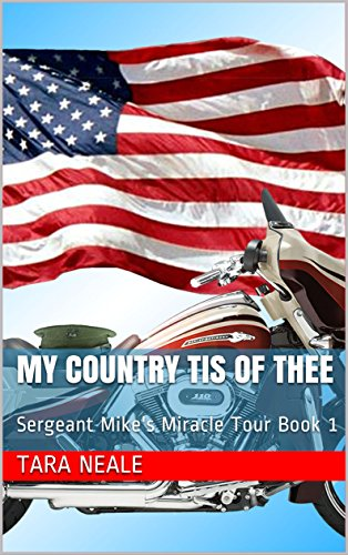 My Country Tis of Thee: Sergeant Mike's Miracle Tour Book 1 by [Neale, Tara]