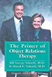 The Primer of Object Relations Therapy, Jill Savege Scharff and David E. Scharff, 1568217749