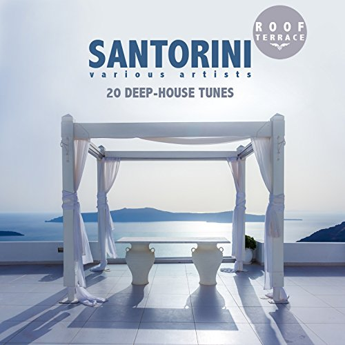 Santorini Roof Terrace (20 Deep-House Tunes)