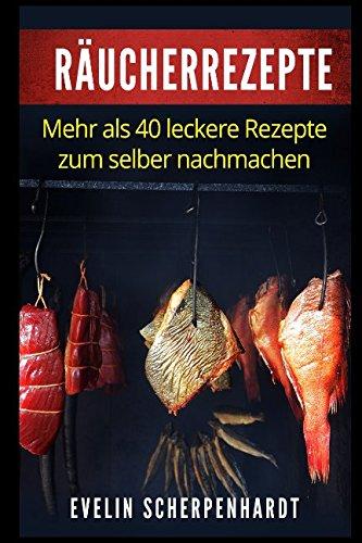 Raucherrezepte: mehr als 40 leckere Rezepte zum selber nachmachen  [Scherpenhardt, Evelin] (Tapa Blanda)