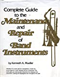 Complete Guide to the Maintenance and Repair of Band Instruments, Mueller, Kenneth, 0131604996