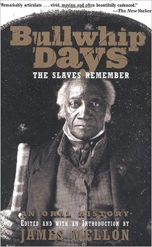 Laden Sie neue Hörbücher kostenlos herunter Bullwhip Days: The Slaves Remember: An Oral History B004KABGGS PDF CHM