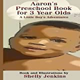 img - for Aaron's Preschool Book For 3 Year Olds: A Little Boy's Adventures book / textbook / text book