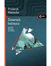 ZMIERZCH BOŻYSZCZ CZYLI JAK FILOZOFUJE... wyd.2020: czyli jak filozofuje się młotem