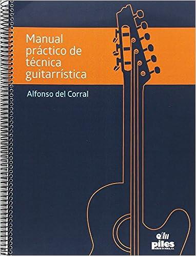 Manual Práctico de Técnica Guitarrística: Amazon.es: Alfonso del Corral Vila: Libros