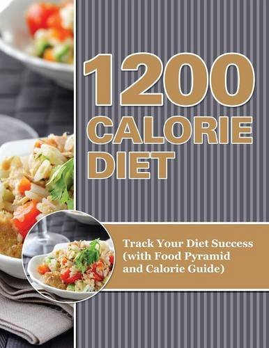 1200 Calorie Diet: Track Your Diet Success (with Food Pyramid and Calorie Guide)