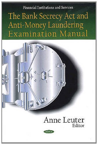 Bank Secrecy Act and Anti-Money Laundering Examination Manual (Financial Institutions and Services) Anne Leuter