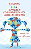 Integrating Play Techniques in Comprehensive Counseling Programs, Jennifer R. Curry and Laura J. Fazio-Griffith, 1623963052