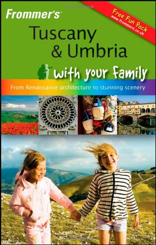 Download Frommer's Tuscany and Umbria With Your Family: From Renaissance Architecture to Stunning Scenery (Frommers With Your Family Series) ebook