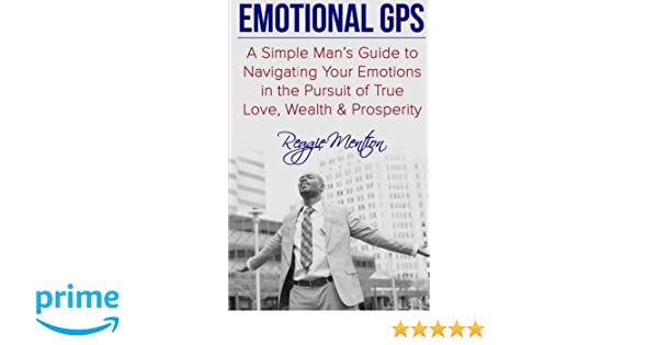 Emotional gps a simple mans guide to navigating your emotions in emotional gps a simple mans guide to navigating your emotions in the pursuit of true love wealth prosperity reginald mention christina cutting fandeluxe Gallery