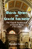 img - for Majestic Shrines and Graceful Sanctuaries: The Church Architecture of Patrick Byrne 1783-1864 book / textbook / text book