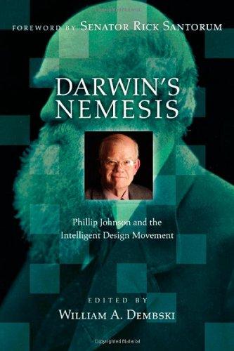 Darwin's Nemesis: Phillip Johnson and the Intelligent Design Movement