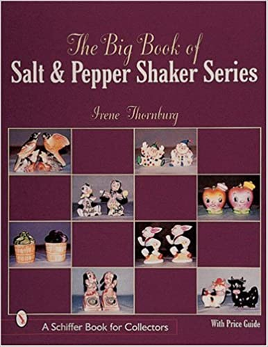 The Big Book Of Salt And Pepper Shaker Series Schiffer Book For Collectors With Price Guide Thornburg Irene 9780764308680 Amazon Com Books