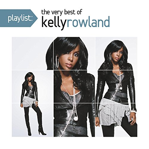 Playlist: The Very Best Of Kelly Rowland (Playlist The Very Best Of R Kelly)