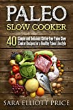 Paleo Slow Cooker: 40 Simple and Delicious Gluten-free Paleo Slow Cooker Recipes for a Healthy Paleo Lifestyle