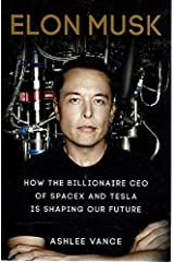 Elon Musk. How The Billionaire Ceo Of Spacex And Tesla Is Shaping Our Future Unknown Binding