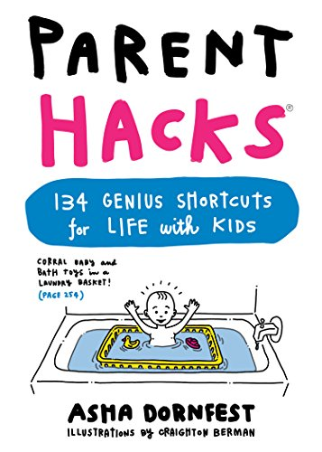 Parent Hacks: 134 Genius Shortcuts for Life with Kids (Best Google Tricks And Hacks)