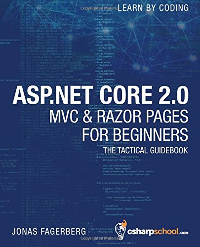 ASP.NET Core 2.0 MVC & Razor Pages for Beginners: How to Build a Website by CreateSpace Independent Publishing Platform