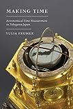 """Yulia Frumer, """"Making Time: Astronomical Time Measurement in Tokugawa Japan"""" (U Chicago Press, 2018)"""