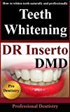 Teeth Whitening: How To Whiten Teeth Naturally And Professionally (Safe Ways To Whiten Teeth Book 1)