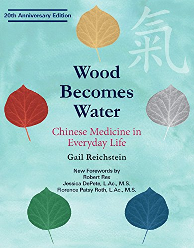 Wood Becomes Water: Chinese Medicine in Everyday Life - 20th Anniversary Edition