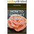 How to Crochet a Rose (How to Crochet Flowers Book 1)