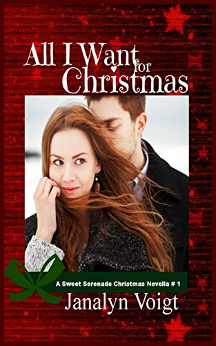 All I Want For Christmas: A Sweet Serenade Christmas Novella by [Voigt, Janalyn]
