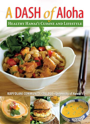 A DASH of Aloha - Healthy Hawaiian Cuisine and Lifestyle by Kapiolani Community College - University of Hawaii