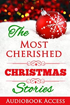 The Most Cherished Christmas Stories (with Audiobook Access and Illustrations) by [Dickens, Charles, Montgomery, Lucy Maud, Irving, Washington, Baum, L. Frank, Andersen, Hans Christian, Grimm, Brothers]