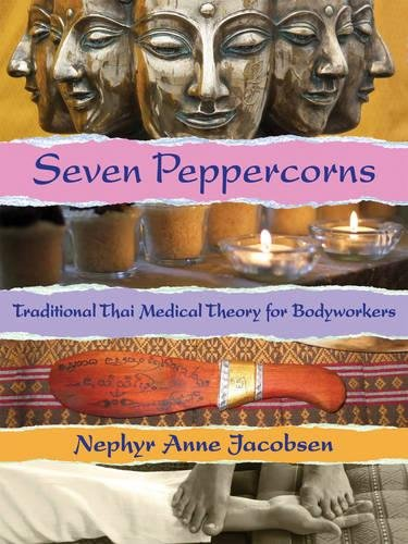 Seven Peppercorns: Traditional Thai Medical Theory For Bodyworkers