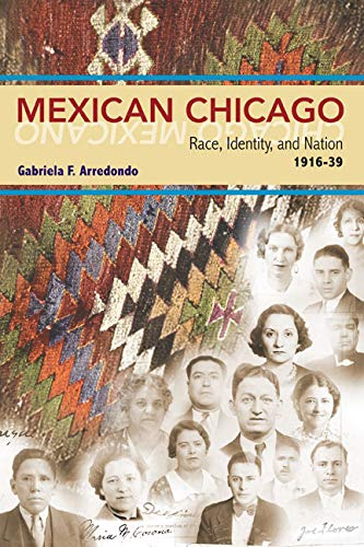 Mexican Chicago: Race, identity and Nation, 1916-39...