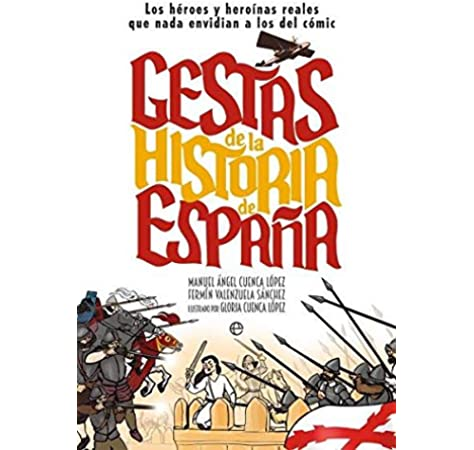 Gestas de la historia de España: Los héroes y heroínas que nada envidian a los del cómic: Amazon.es: Gestas de España: Libros