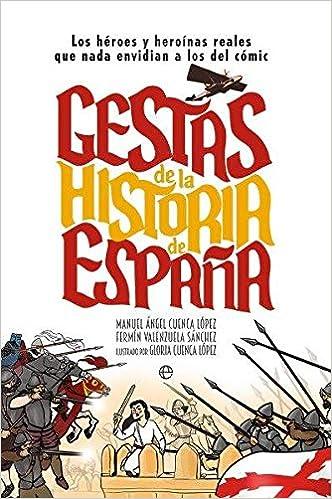 Gestas de la historia de España: Los héroes y heroínas que nada ...