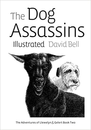 The Dog Assassins Illustrated: The Adventures of Llewelyn and Gelert Book Two (Volume 2)