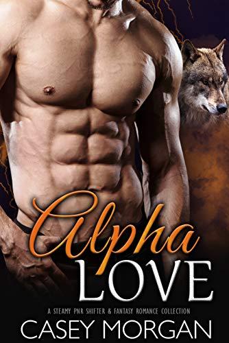 Alpha Love: A Steamy PNR Shifter & Fantasy Romance Collection