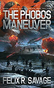 The Phobos Maneuver (Sol System Renegades): The Solarian War Trilogy, Book 2 by [Savage, Felix R.]