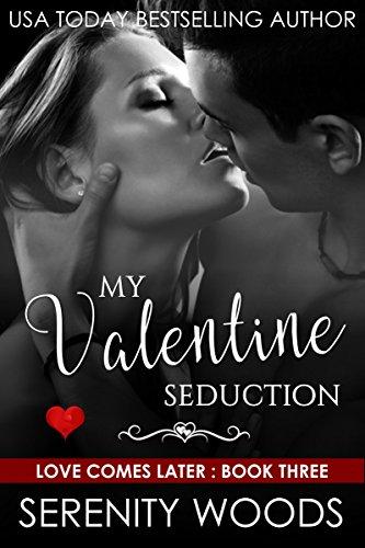 My Valentine Seduction (Love Comes Later Book 3)