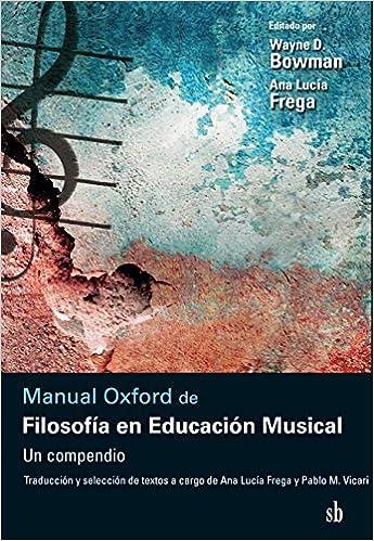 Manual Oxford de Filosofía en Educación Musical: Un compendio: Bowman Wayne y Frega Ana Lucía (comp.): 9789871984596: Amazon.com: Books