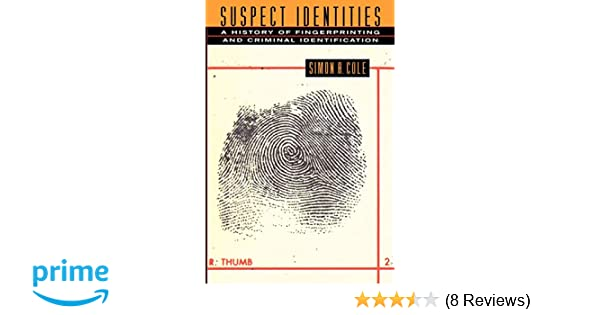 Suspect Identities: A History of Fingerprinting and Criminal