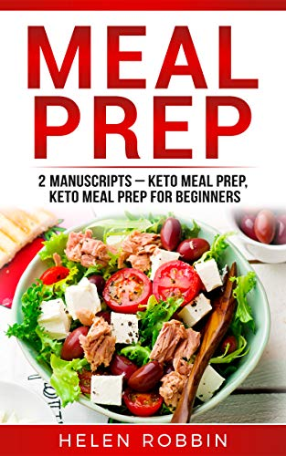 Meal Prep: 2 Manuscripts – Keto Meal Prep, Keto Meal Prep for Beginners (Ketogenic Diet Book 7) by Helen Robbins