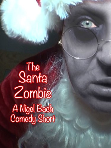 Amazon Com The Santa Zombie Nigel Bach John Hutt