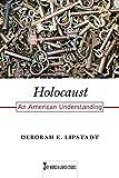 "Deborah Lipstadt, ""Holocaust: An American Understanding"" (Rutgers UP, 2016)"