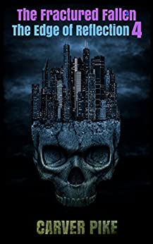 The Fractured Fallen (An Urban Fantasy Horror): The Edge of Reflection Book 4 by [Pike, Carver]
