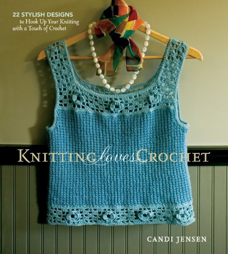 Knitting Loves Crochet: 22 Stylish Designs to Hook Up Your Knitting with a Touch of (Love Knitting)